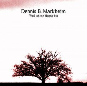 Dennis B. Markheim - Weil ich ein Hippie bin