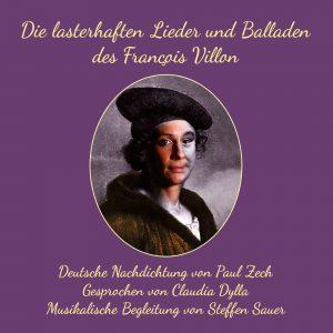 Die lasterhaften Balladen und Lieder des François Villon